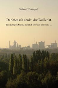 Waltraud Wickinghoff - Der Mensch denkt, der Tod lenkt