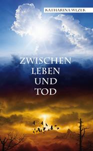 Katharina Wlzek - Zwischen Leben und Tod