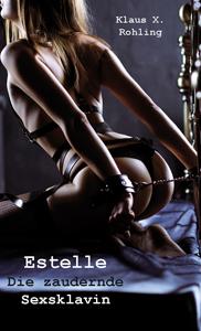 Klaus X. Rohling - Estelle - Die zaudernde Sexsklavin