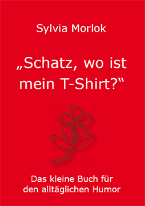 Sylvia Morlok - Schatz, wo ist mein T-Shirt?